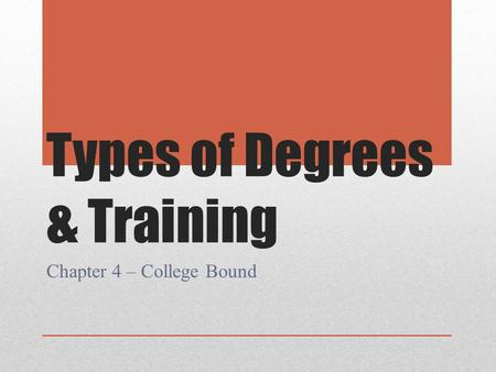 Types of Degrees & Training Chapter 4 – College Bound.