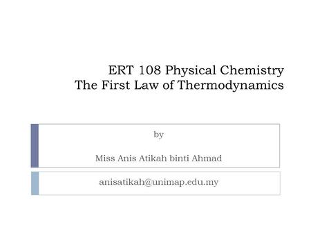 ERT 108 Physical Chemistry The First Law of Thermodynamics by Miss Anis Atikah binti Ahmad