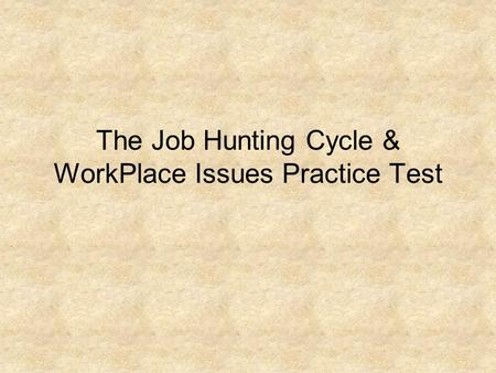 The Job Hunting Cycle & WorkPlace Issues Practice Test.