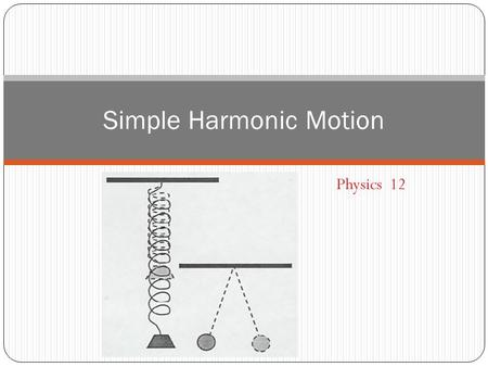 Physics 12 Simple Harmonic Motion. Joke of the day: Is it June yet?