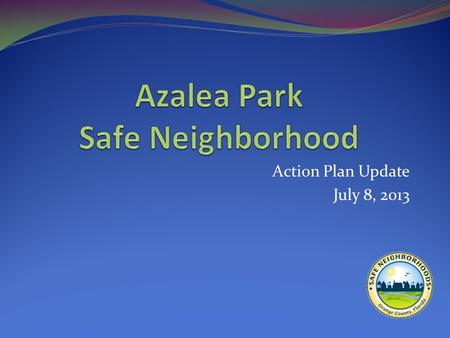 Action Plan Update July 8, 2013. Where We Are Community meetings Community Conditions Survey Results Invite Community Leaders Last Action Plan Define.