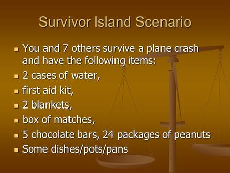 Survivor Island Scenario You and 7 others survive a plane crash and have the following items: You and 7 others survive a plane crash and have the following.