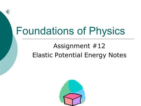 Foundations of Physics Assignment #12 Elastic Potential Energy Notes.