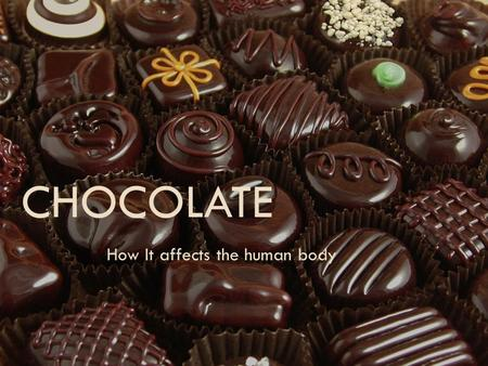 CHOCOLATE How It affects the human body. Popularity  The average American citizen eats over 12 pounds of chocolate per year  Chocolate Industry claims.
