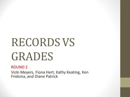 RECORDS VS GRADES ROUND 2 Vicki Meyers, Fiona Hert, Kathy Keating, Ken Fridsma, and Diane Patrick.