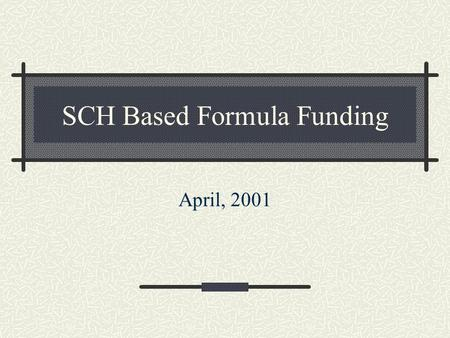 SCH Based Formula Funding April, 2001. Formulas and State Funding Appropriation Cycles and Base Periods SCH Driven vs. Other Formulas SCH formulas Cover.