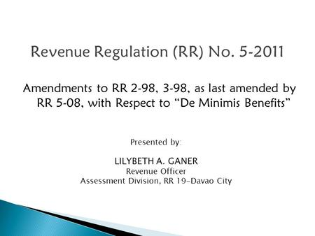 "Amendments to RR 2-98, 3-98, as last amended by RR 5-08, with Respect to ""De Minimis Benefits"" Presented by: LILYBETH A. GANER Revenue Officer Assessment."