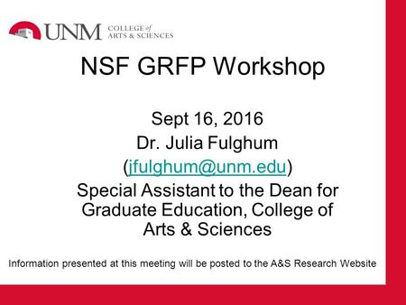 NSF GRFP Workshop Sept 16, 2016 Dr. Julia Fulghum Special Assistant to the Dean for Graduate Education, College of Arts.