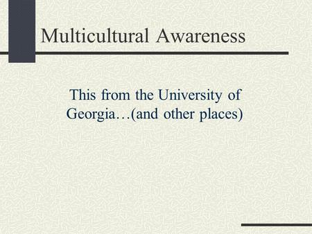 Multicultural Awareness This from the University of Georgia…(and other places)
