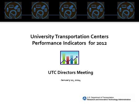 Preliminary – Not Final University Transportation Centers Performance Indicators for 2012 UTC Directors Meeting January 12, 2014.