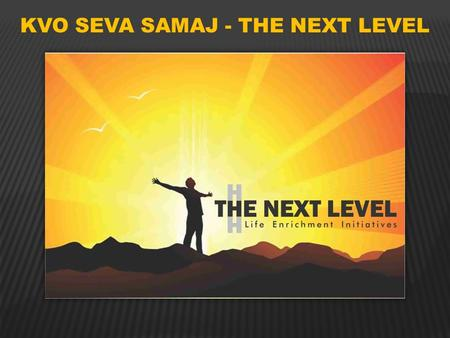 KVO SEVA SAMAJ - THE NEXT LEVEL. Successful Companies are built on aspiring individuals. Here is an opportunity to train & motivate your key employees.