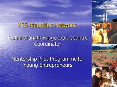 Mahendranath Busgopaul, Country Coordinator Mentorship Pilot Programme for Young Entrepreneurs YES Mauritius Network.