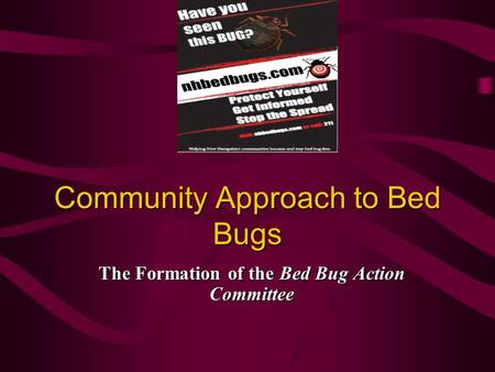 Community Approach to Bed Bugs The Formation of the Bed Bug Action Committee.