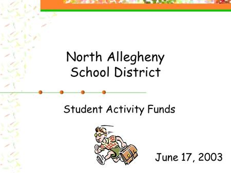 North Allegheny School District Student Activity Funds June 17, 2003.