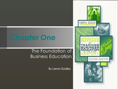 Chapter One The Foundation of Business Education By Lena Godby.