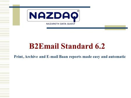 Print, Archive and E-mail Baan reports made easy and automatic B2Email Standard 6.2.