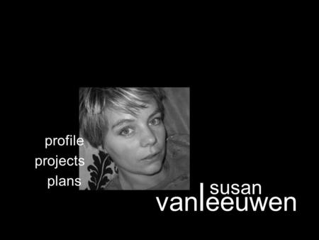 Susan van l eeuwen projects profile plans. profile cover letter A summary of my resume and biography is accessible by clicking the links. I would be happy.