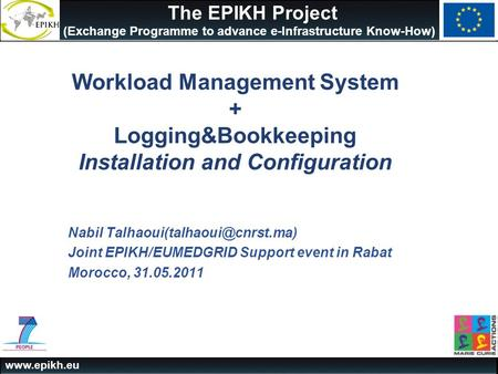 Www.epikh.eu The EPIKH Project (Exchange Programme to advance e-Infrastructure Know-How) Workload Management System + Logging&Bookkeeping Installation.