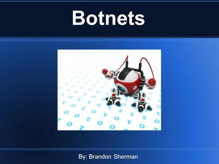 Botnets By: Brandon Sherman. What is a Botnet? Botnet is a term referring to a network of multiple computers being affected by software robots. These.