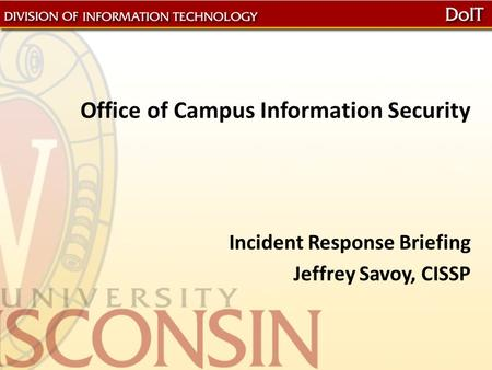Office of Campus Information Security Incident Response Briefing Jeffrey Savoy, CISSP.