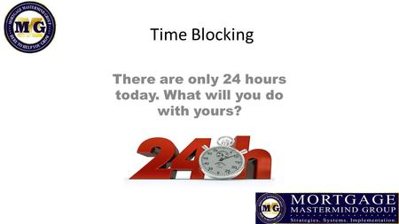 Time Blocking There are only 24 hours today. What will you do with yours?