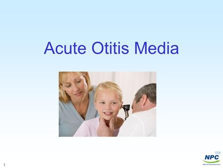 1 Acute Otitis Media. 2 Acute Otitis Media Clinical Evidence. Neill O, et al. Search date Jan 2006 Acute otitis media (AOM) is a common condition for.