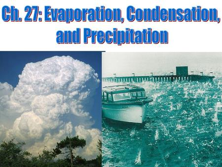 I. Evaporation & Humidity A. Water's changing states: 1. Solid  liquid = melting 2. Liquid  gas = evaporation 3. Gas  liquid = condensation.