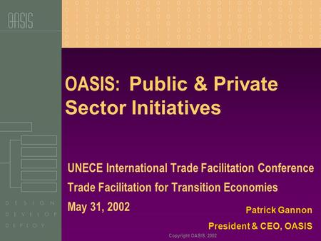 Copyright OASIS, 2002 OASIS: Public & Private Sector Initiatives UNECE International Trade Facilitation Conference Trade Facilitation for Transition Economies.