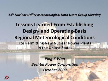 13 th Nuclear Utility Meteorological Data Users Group Meeting Lessons Learned From Establishing Design- and Operating-Basis Regional Meteorological Conditions.