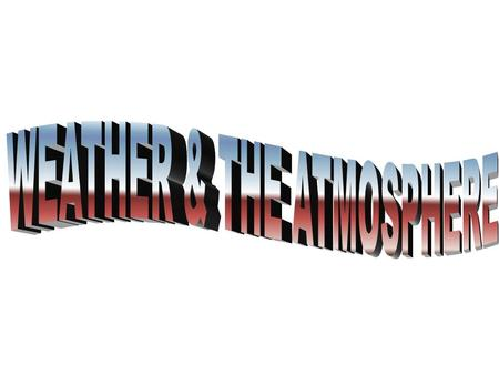 The study of weather = METEROLOGY The study of weather = METEROLOGY Weather is the condition of the atmosphere at any given time or place Weather is the.