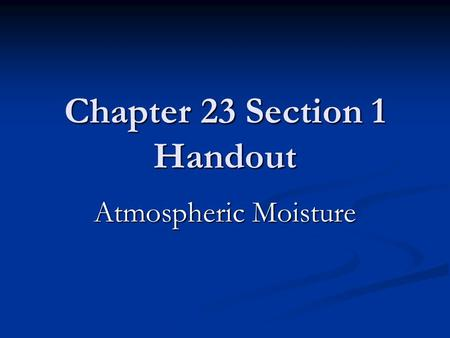 Chapter 23 Section 1 Handout Atmospheric Moisture.