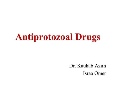 Antiprotozoal Drugs Dr. Kaukab Azim Israa Omer. Be able to recognize the main therapeutic uses of the drugs of each class Be able to indicate the main.
