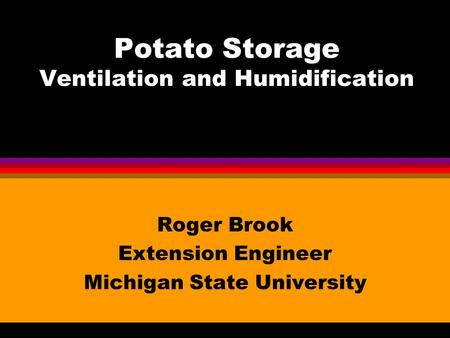 Potato Storage Ventilation and Humidification Roger Brook Extension Engineer Michigan State University.