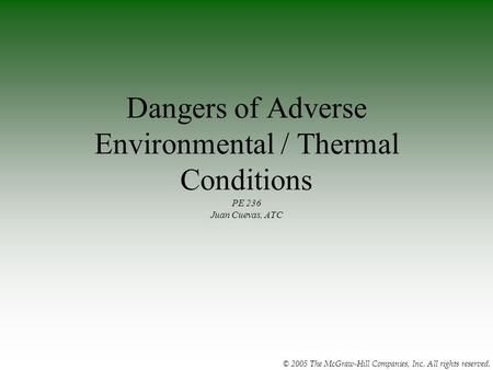 © 2005 The McGraw-Hill Companies, Inc. All rights reserved. Dangers of Adverse Environmental / Thermal Conditions PE 236 Juan Cuevas, ATC.