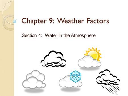 Chapter 9: Weather Factors Section 4: Water In the Atmosphere.