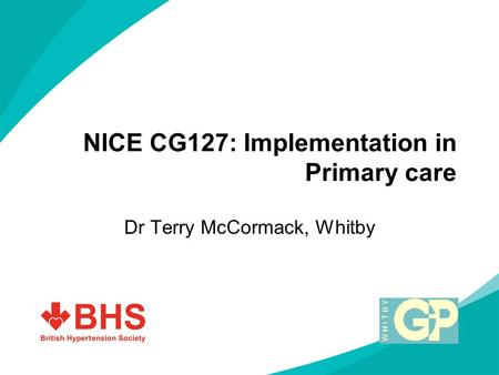NICE CG127: Implementation in Primary care Dr Terry McCormack, Whitby.