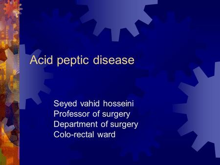 Acid peptic disease Seyed vahid hosseini Professor of surgery Department of surgery Colo-rectal ward.
