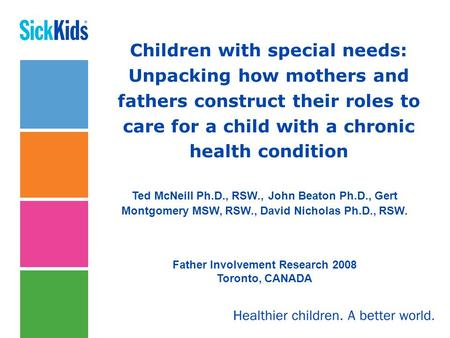 Children with special needs: Unpacking how mothers and fathers construct their roles to care for a child with a chronic health condition Ted McNeill Ph.D.,
