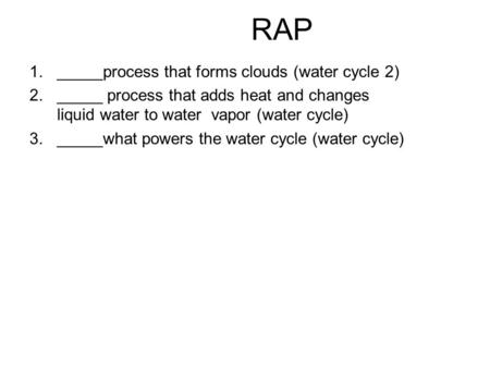 1._____process that forms clouds (water cycle 2) 2._____ process that adds heat and changes liquid water to water vapor (water cycle) 3._____what powers.