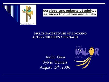 1 MULTI-FACETED USE OF LOOKING AFTER CHILDREN APPROACH Judith Gour Sylvie Demers August 15 th, 2006.