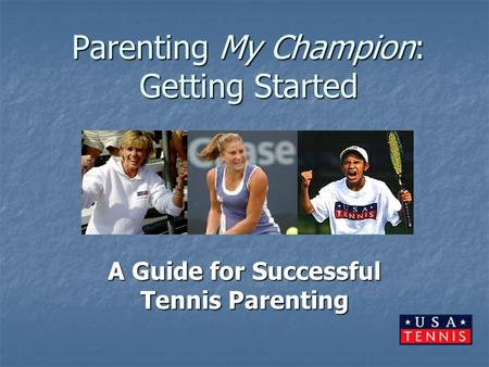 Parenting My Champion: Getting Started A Guide for Successful Tennis Parenting.