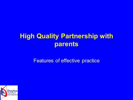 High Quality Partnership with parents Features of effective practice.