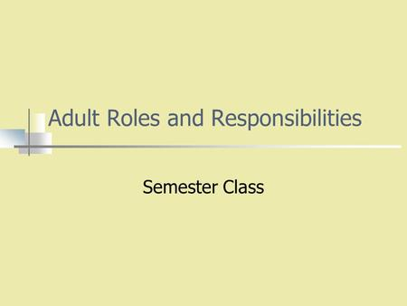 Adult Roles and Responsibilities Semester Class. What Will we Study? Human Relationships Individuals Families.