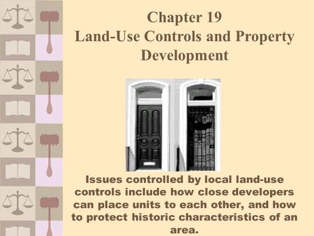 Issues controlled by local land-use controls include how close developers can place units to each other, and how to protect historic characteristics of.