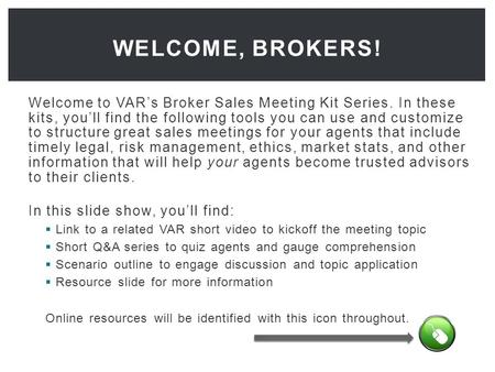 Welcome to VAR's Broker Sales Meeting Kit Series. In these kits, you'll find the following tools you can use and customize to structure great sales meetings.