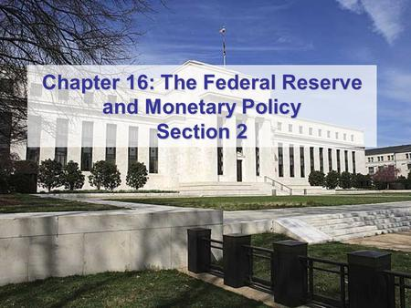 Chapter 16: The Federal Reserve and Monetary Policy Section 2.