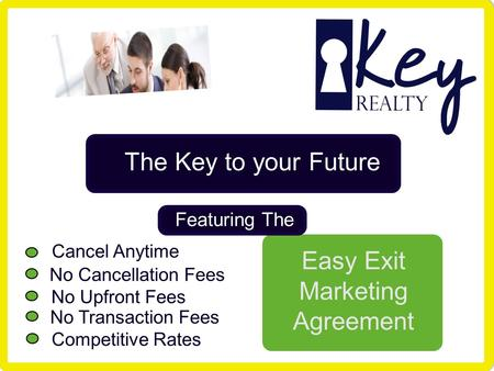 The Key to your Future Featuring The Easy Exit Marketing Agreement No Cancellation Fees No Upfront Fees No Transaction Fees Competitive Rates Cancel Anytime.