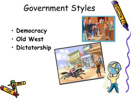 Government Styles Democracy Old West Dictatorship.