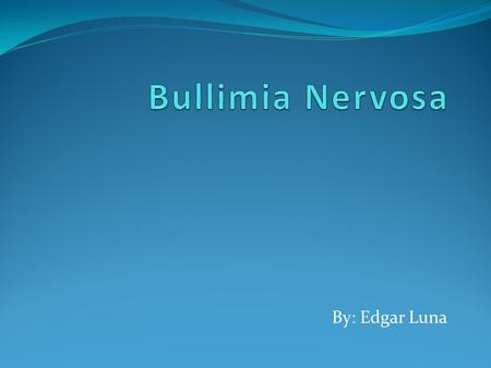 By: Edgar Luna. Discussion Question  How does reciprical determinism contribute to people dignosed with bullimia nervosa?  How would the enviroment,