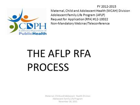 FY 2012-2015 Maternal, Child and Adolescent Health (MCAH) Division Adolescent Family Life Program (AFLP) Request for Application (RFA) #12-10022 Non-Mandatory.